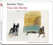 Antoine Vitez Trois Fois Electre